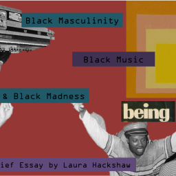Black Music, Black Masculinity and Black Madness an essay